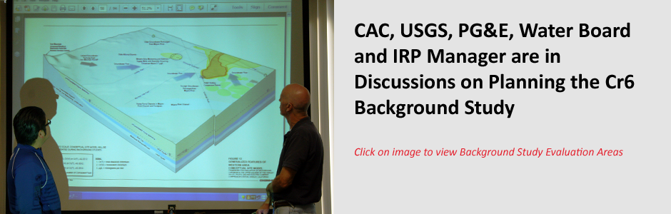CAC, USGS, PG&E, Water Board and IRP Manager are in Discussions on Planning the Cr6 Background Study.